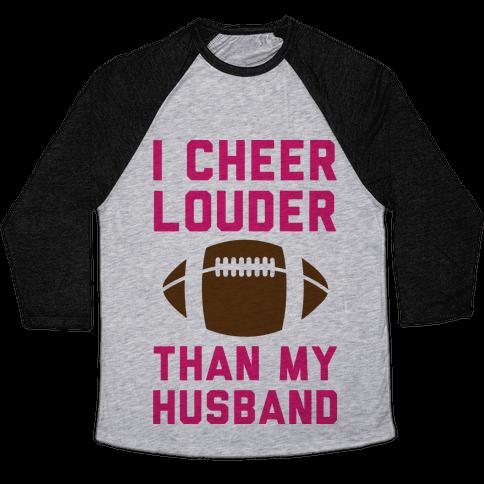 I Cheer Louder Than My Husband Baseball Tee