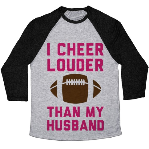 I Cheer Louder Than My Husband Baseball Tee