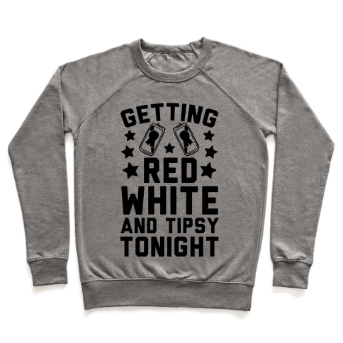 Getting Red White And Tipsy Tonight Pullover