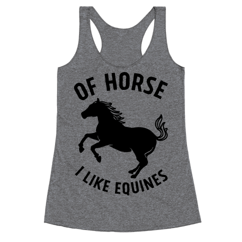Of Horse I Like Equines Racerback Tank Top