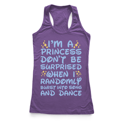 I'm a Princess Don't be Surprised When I Randomly Break Out Into Song and Dance Racerback Tank Top