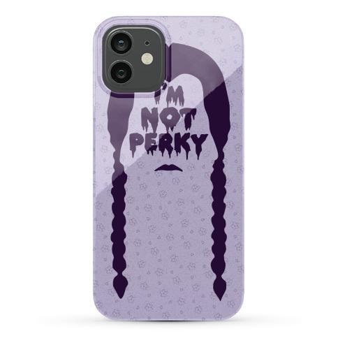 I'm Not Perky Phone Case