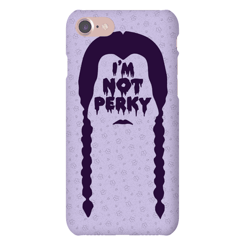 I'm Not Perky Phone Case
