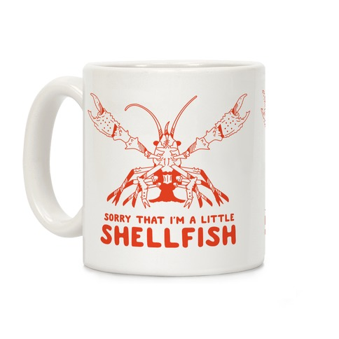 Sorry That I'm a Little Shellfish Coffee Mug