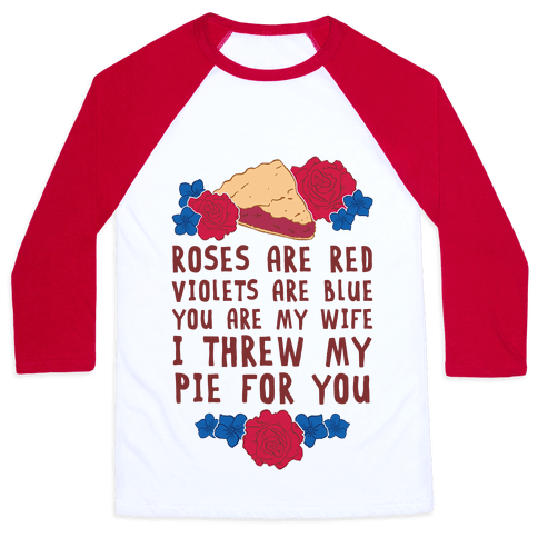 Roses Are Red Violets Are Blue You Are My Wife I Threw My Pie For You Baseball Tee