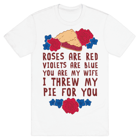 Roses Are Red Violets Are Blue You Are My Wife I Threw My Pie For You Mens T-Shirt