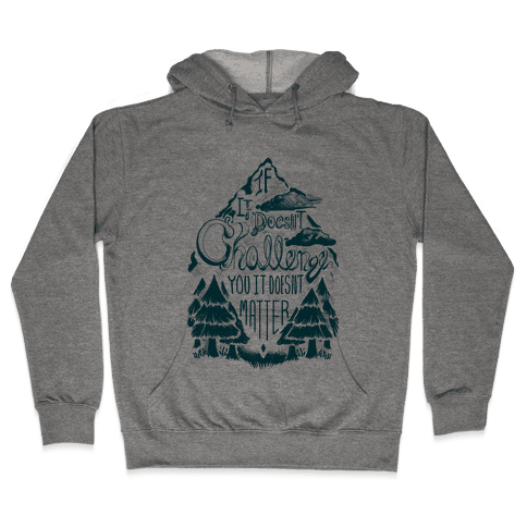 If It Doesn't Challenge You It Doesn't Matter Hooded Sweatshirt