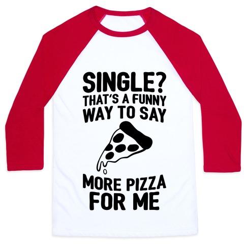 More Pizza For Me Baseball Tee