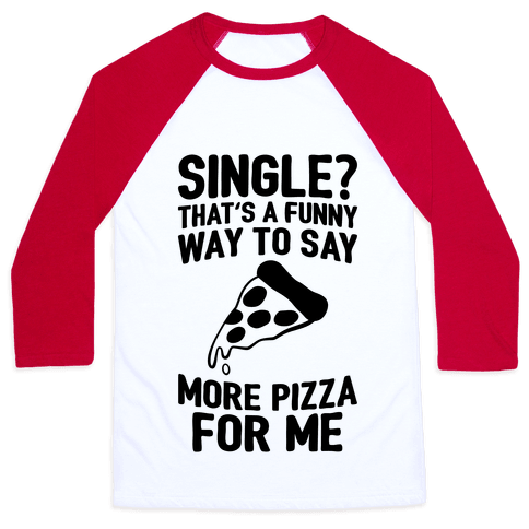 More Pizza For Me Baseball Tee