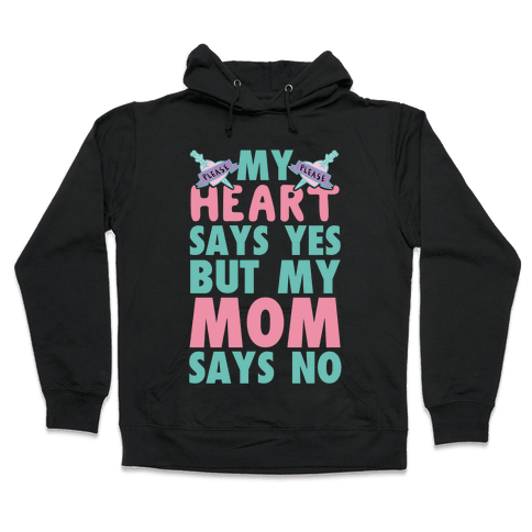 My Heart Says Yes But My Mom Says No Hooded Sweatshirt