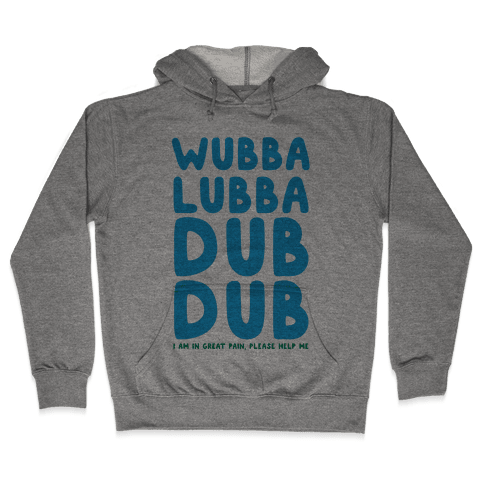 Wubba Lubba Dub Dub Hooded Sweatshirt