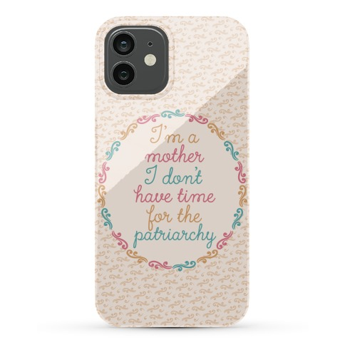 I'm a Mother I Don't Have Time For The Patriarchy Phone Case