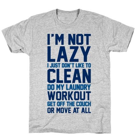 I'm Not Lazy T-Shirt