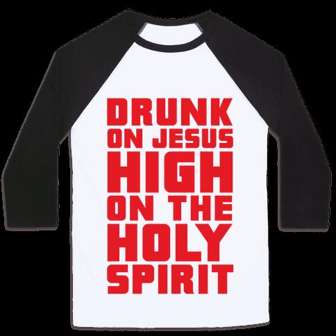 Drunk On Jesus High On The Holy Spirit Baseball Tee
