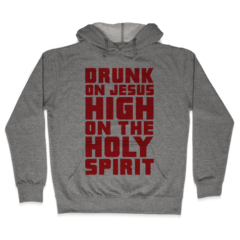 Drunk On Jesus High On The Holy Spirit Hooded Sweatshirt