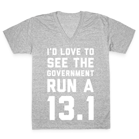 I'd Like To See The Government Run A 13.1 V-Neck Tee Shirt