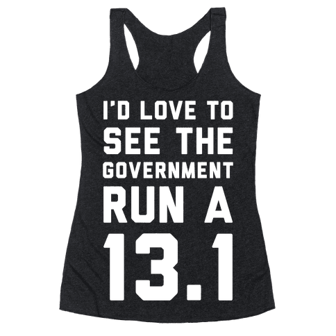 I'd Like To See The Government Run A 13.1 Racerback Tank Top