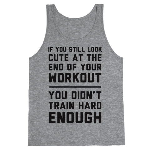 If You Still Look Cute At The End Of Your Workout Tank Top