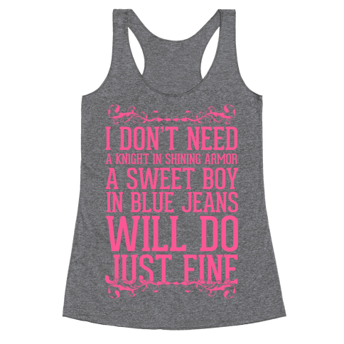 I Don't Need A Knight In Shining Armor A Sweet Boy In Blue Jeans Will Do Just Fine Racerback Tank Top