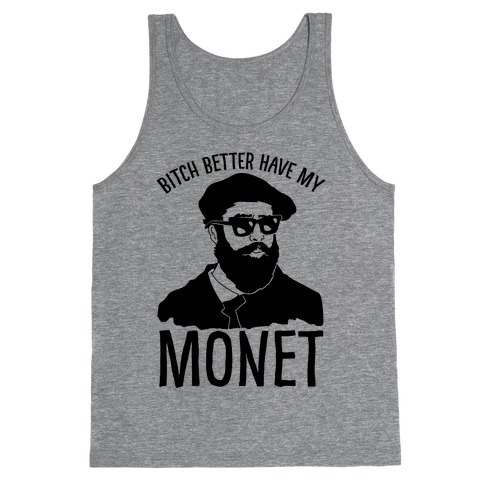 Bitch Better Have My Monet Tank Top