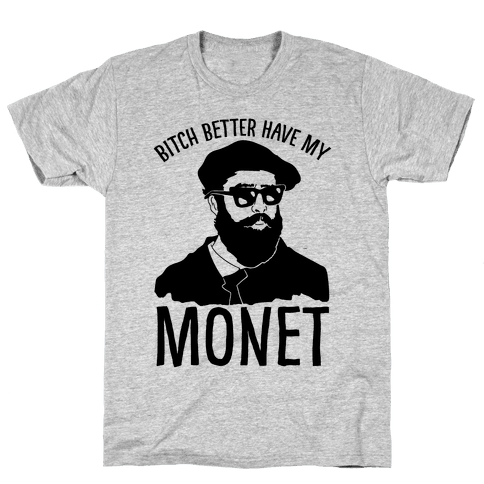 Bitch Better Have My Monet Mens T-Shirt