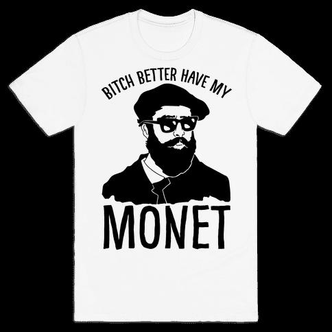 Bitch Better Have My Monet Mens T-Shirt