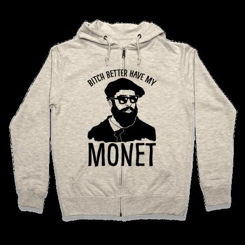 Bitch Better Have My Monet Zip Hoodie
