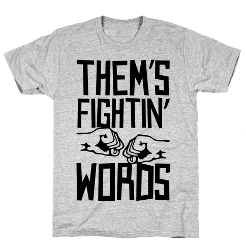 Them's Fightin' Words Mens T-Shirt