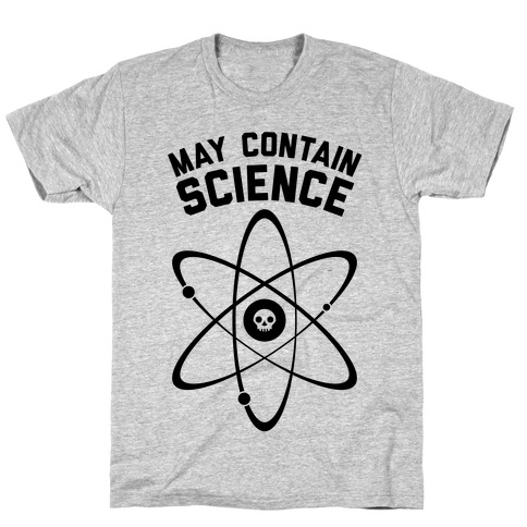 May Contain Science T-Shirt