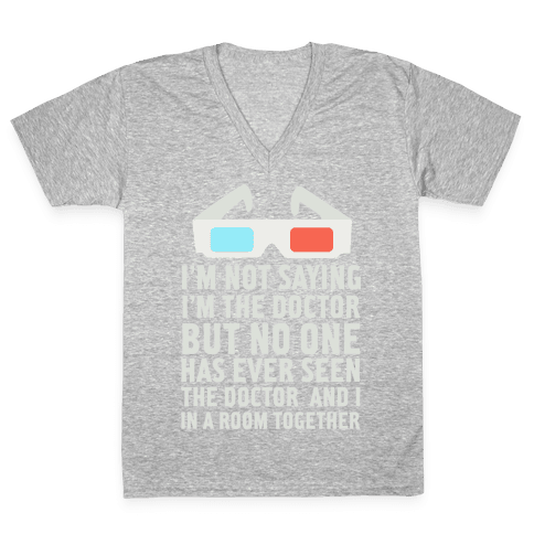 I'm Not Saying I'm the Doctor V-Neck Tee Shirt