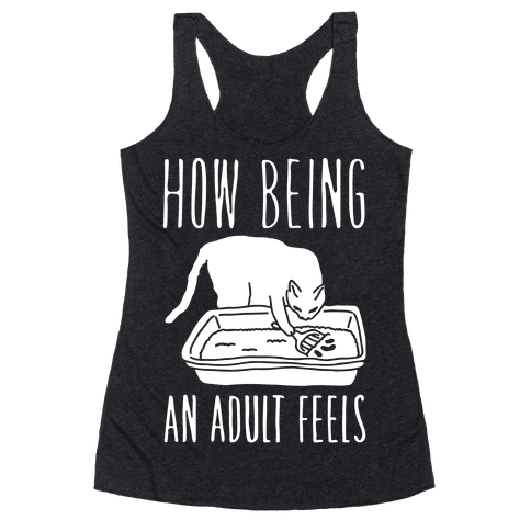 How Being An Adult Feels Racerback Tank Top