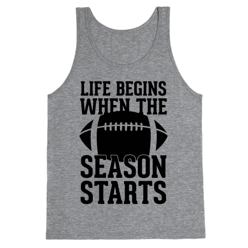 Life Begins When The Season Starts (Football) Tank Top