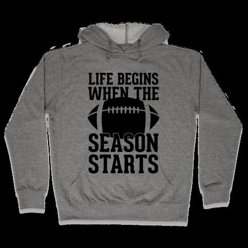Life Begins When The Season Starts (Football) Hooded Sweatshirt