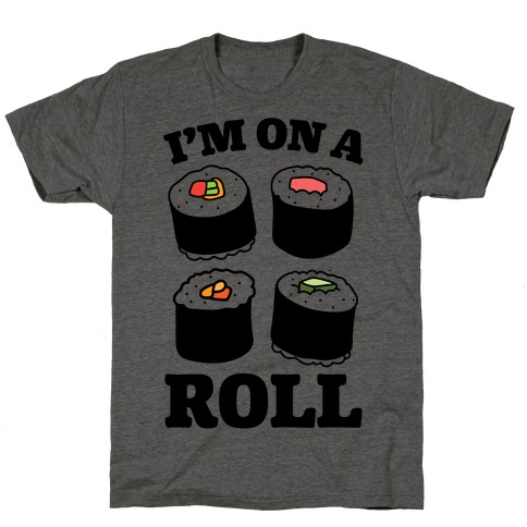 I'm On A Roll Sushi T-Shirt
