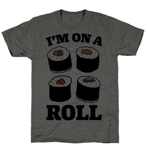 I'm On A Roll Sushi Mens T-Shirt