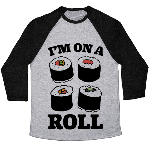 I'm On A Roll Sushi Baseball Tee