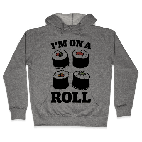 I'm On A Roll Sushi Hooded Sweatshirt