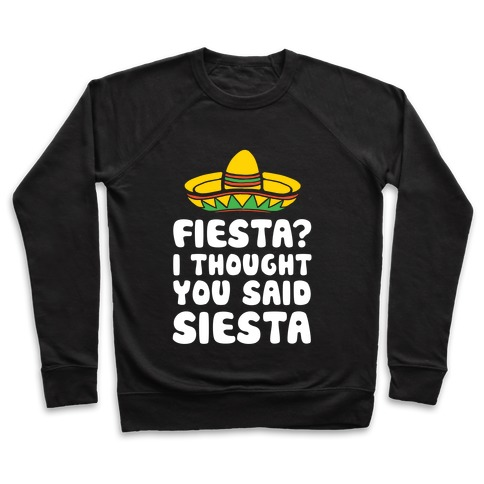 Fiesta? I Thought You Said Siesta Pullover