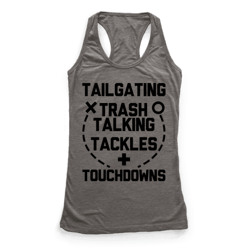 Tailgating, Trash Talking, Tackles and Touchdowns Racerback Tank Top