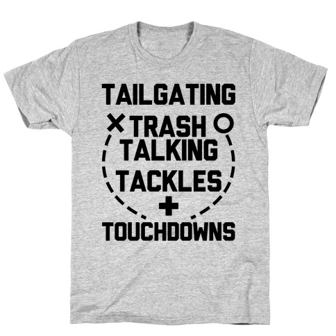 Tailgating, Trash Talking, Tackles and Touchdowns T-Shirt