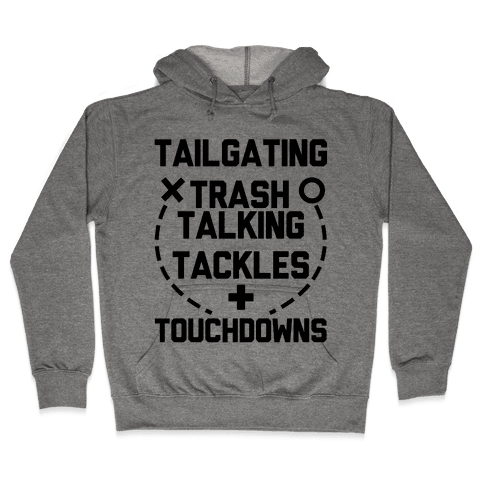 Tailgating, Trash Talking, Tackles and Touchdowns Hooded Sweatshirt