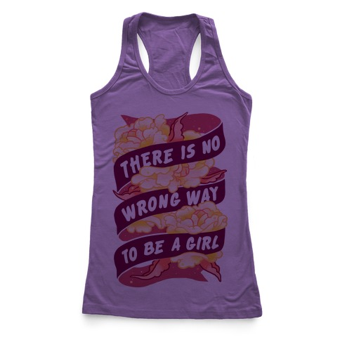 There is No Wrong Way To Be A Girl Racerback Tank Top