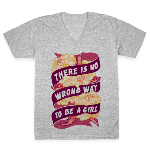 There is No Wrong Way To Be A Girl V-Neck Tee Shirt