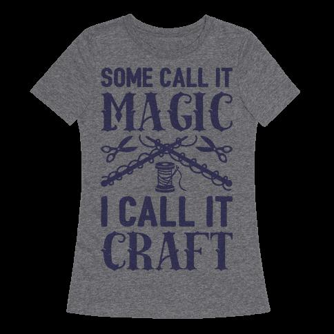 Some Call It Magic I Call It Craft
