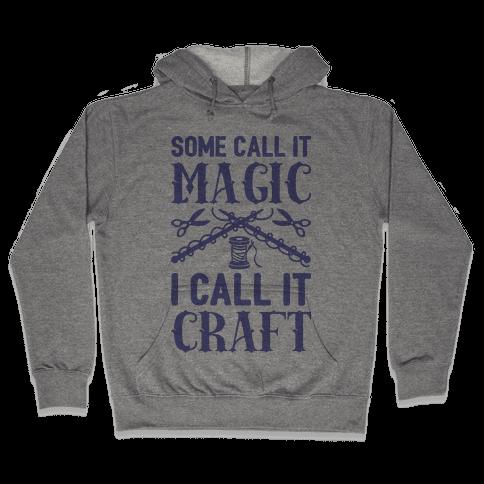 Some Call It Magic I Call It Craft Hooded Sweatshirt