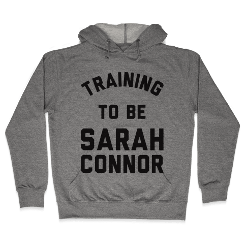 Training To Be Sarah Connor Hooded Sweatshirt