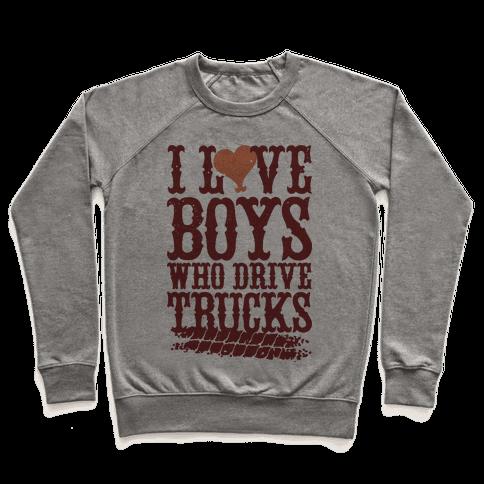 I Love Boys Who Drive Trucks Pullover