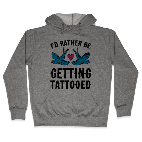 I'd Rather Be Getting Tattooed Hooded Sweatshirt