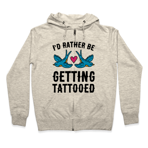 I'd Rather Be Getting Tattooed Zip Hoodie