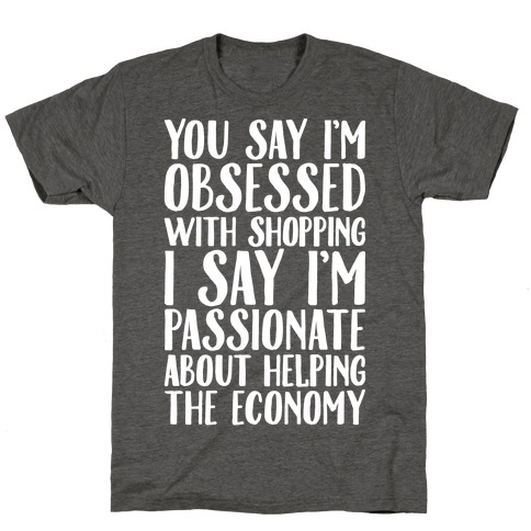 You Say I'm Obsessed With Shopping T-Shirt